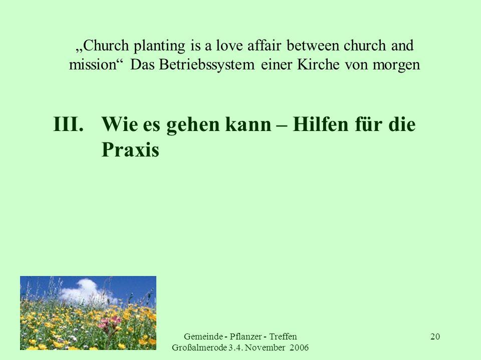 Gemeinde - Pflanzer - Treffen Großalmerode 3.4. November 2006 20 Church planting is a love affair between church and mission Das Betriebssystem einer