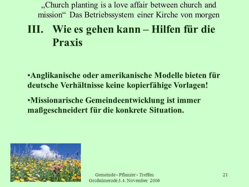 Gemeinde - Pflanzer - Treffen Großalmerode 3.4. November 2006 21 Church planting is a love affair between church and mission Das Betriebssystem einer
