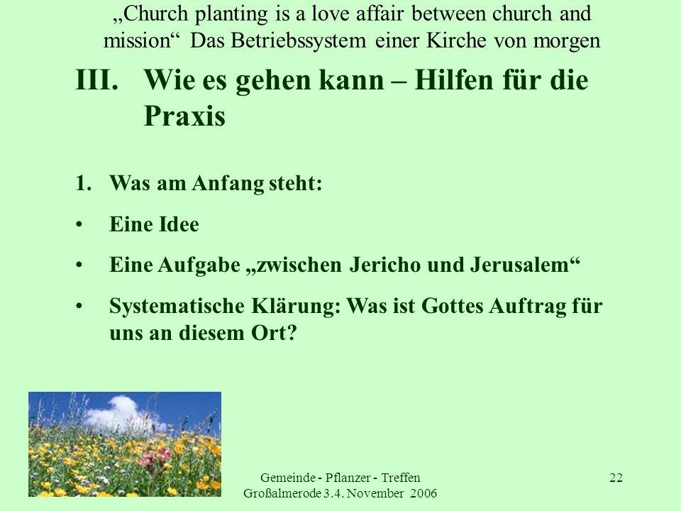 Gemeinde - Pflanzer - Treffen Großalmerode 3.4. November 2006 22 Church planting is a love affair between church and mission Das Betriebssystem einer