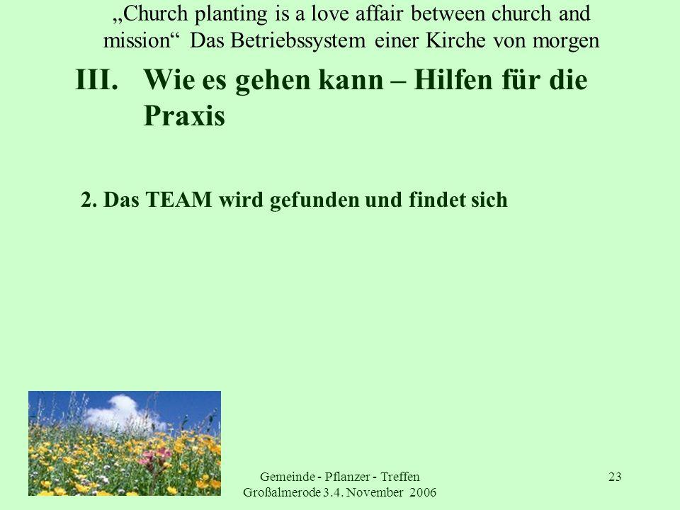 Gemeinde - Pflanzer - Treffen Großalmerode 3.4. November 2006 23 Church planting is a love affair between church and mission Das Betriebssystem einer
