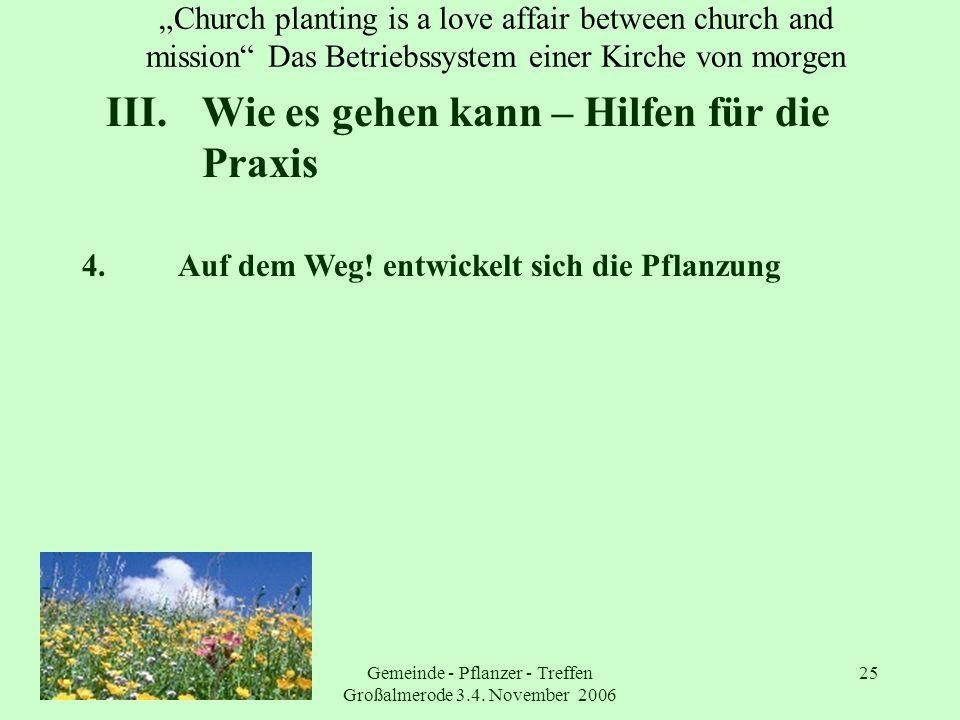 Gemeinde - Pflanzer - Treffen Großalmerode 3.4. November 2006 25 Church planting is a love affair between church and mission Das Betriebssystem einer