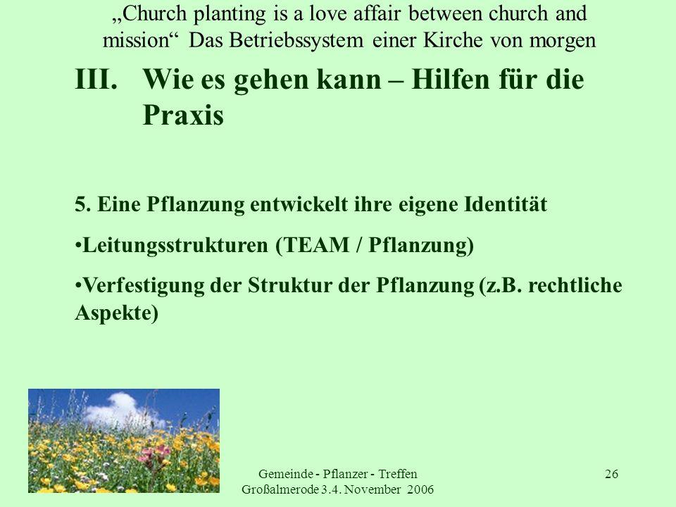 Gemeinde - Pflanzer - Treffen Großalmerode 3.4. November 2006 26 Church planting is a love affair between church and mission Das Betriebssystem einer