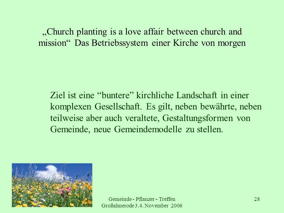 Gemeinde - Pflanzer - Treffen Großalmerode 3.4. November 2006 28 Church planting is a love affair between church and mission Das Betriebssystem einer