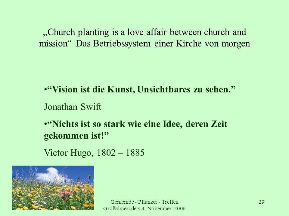 Gemeinde - Pflanzer - Treffen Großalmerode 3.4. November 2006 29 Church planting is a love affair between church and mission Das Betriebssystem einer