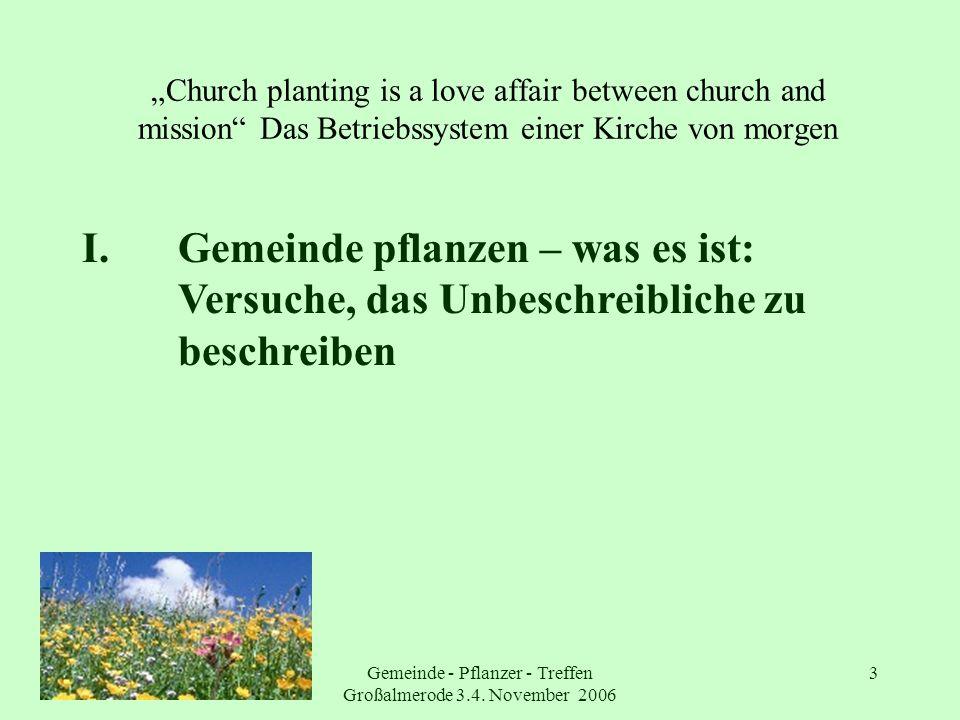Gemeinde - Pflanzer - Treffen Großalmerode 3.4. November 2006 3 Church planting is a love affair between church and mission Das Betriebssystem einer K