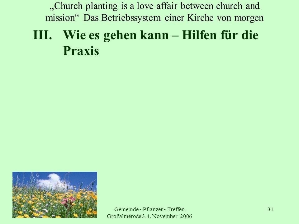 Gemeinde - Pflanzer - Treffen Großalmerode 3.4. November 2006 31 Church planting is a love affair between church and mission Das Betriebssystem einer