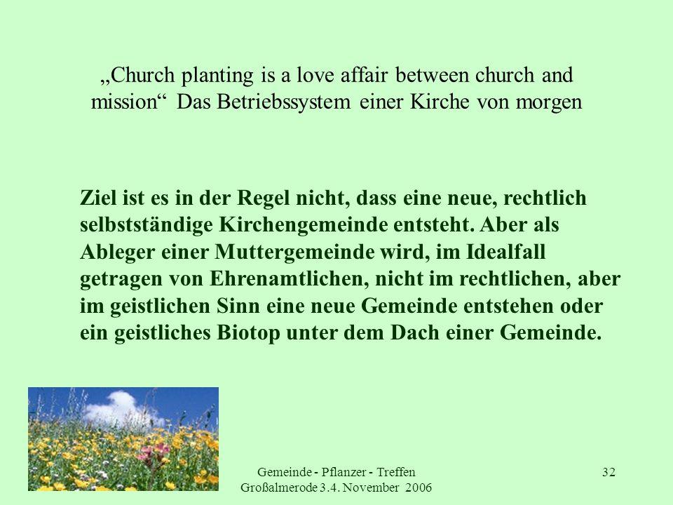 Gemeinde - Pflanzer - Treffen Großalmerode 3.4. November 2006 32 Church planting is a love affair between church and mission Das Betriebssystem einer