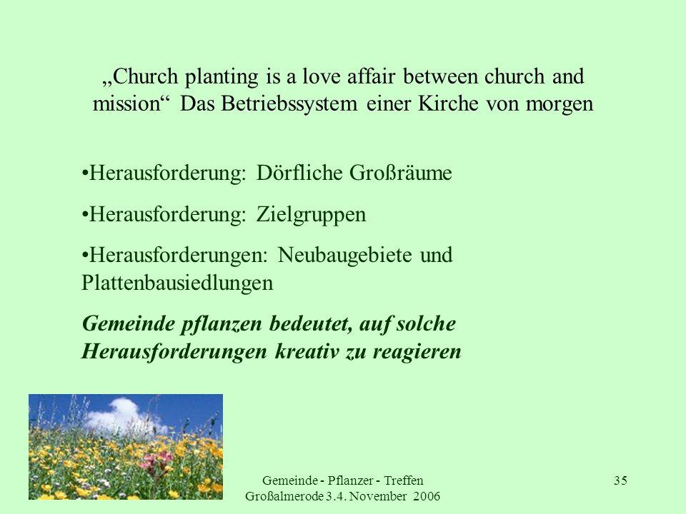 Gemeinde - Pflanzer - Treffen Großalmerode 3.4. November 2006 35 Church planting is a love affair between church and mission Das Betriebssystem einer