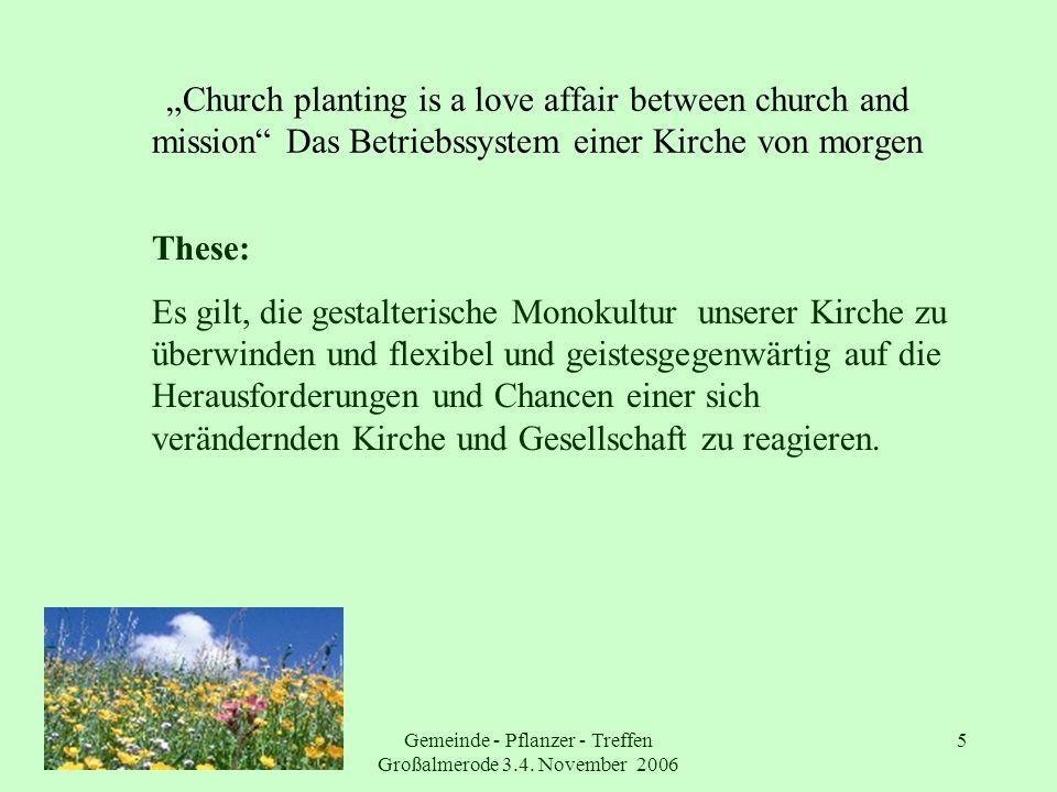 Gemeinde - Pflanzer - Treffen Großalmerode 3.4. November 2006 5 Church planting is a love affair between church and mission Das Betriebssystem einer K