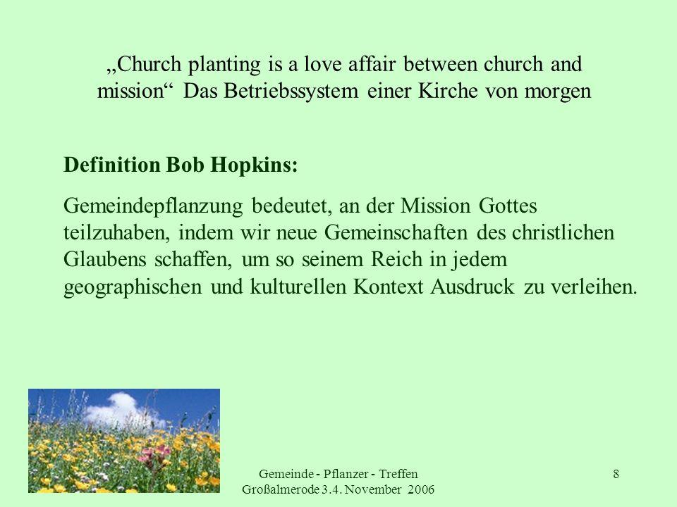 Gemeinde - Pflanzer - Treffen Großalmerode 3.4. November 2006 8 Church planting is a love affair between church and mission Das Betriebssystem einer K