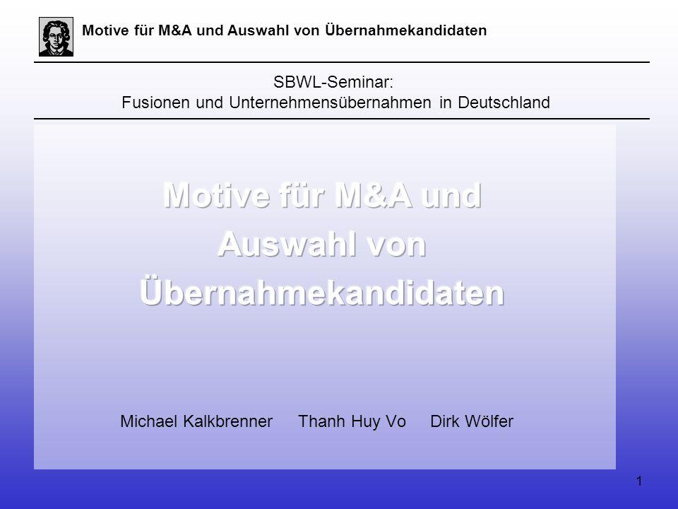 1 Motive für M&A und Auswahl von Übernahmekandidaten SBWL-Seminar: Fusionen und Unternehmensübernahmen in Deutschland Michael Kalkbrenner Thanh Huy Vo Dirk Wölfer