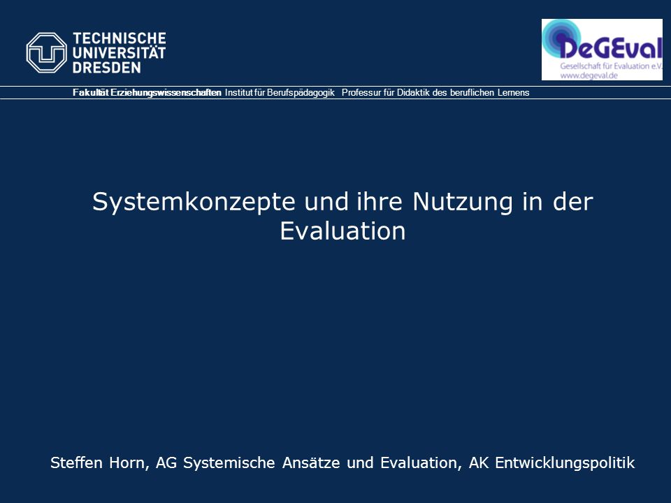 Systemkonzepte und ihre Nutzung in der Evaluation Fakultät Erziehungswissenschaften Institut für Berufspädagogik Professur für Didaktik des berufliche