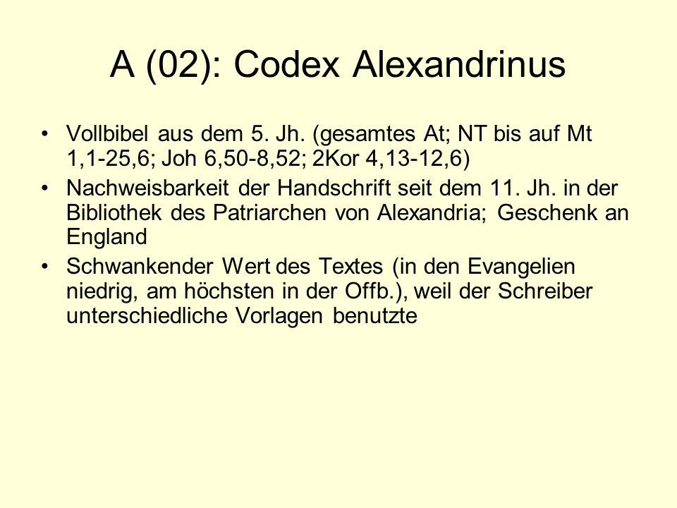 A (02): Codex Alexandrinus Vollbibel aus dem 5. Jh. (gesamtes At; NT bis auf Mt 1,1-25,6; Joh 6,50-8,52; 2Kor 4,13-12,6) Nachweisbarkeit der Handschri