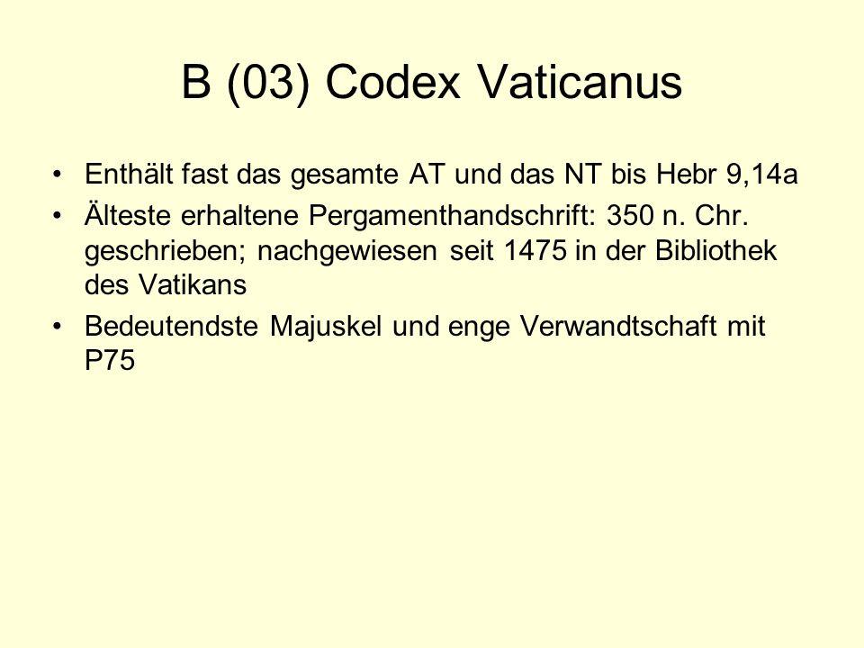 B (03) Codex Vaticanus Enthält fast das gesamte AT und das NT bis Hebr 9,14a Älteste erhaltene Pergamenthandschrift: 350 n. Chr. geschrieben; nachgewi
