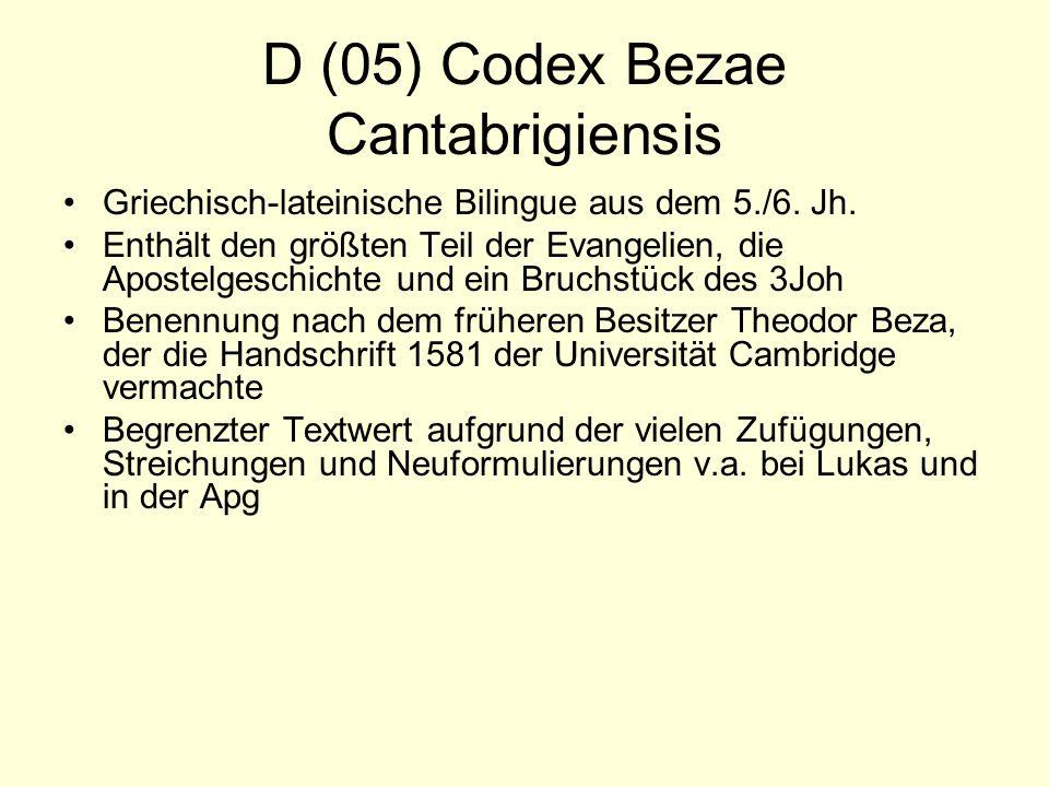 D (05) Codex Bezae Cantabrigiensis Griechisch-lateinische Bilingue aus dem 5./6. Jh. Enthält den größten Teil der Evangelien, die Apostelgeschichte un