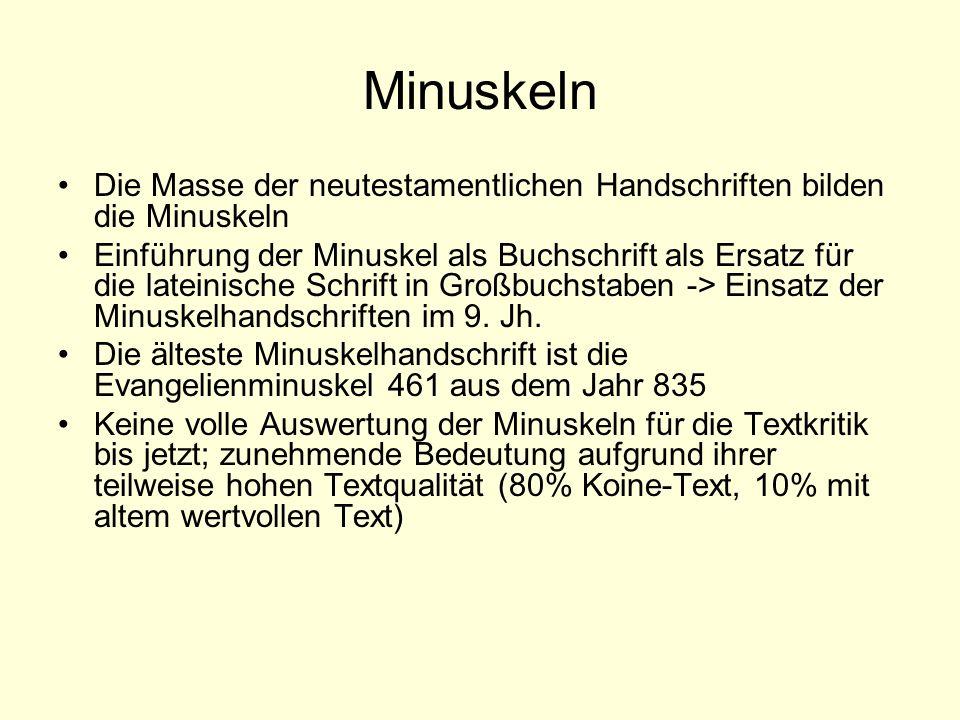Minuskeln Die Masse der neutestamentlichen Handschriften bilden die Minuskeln Einführung der Minuskel als Buchschrift als Ersatz für die lateinische S