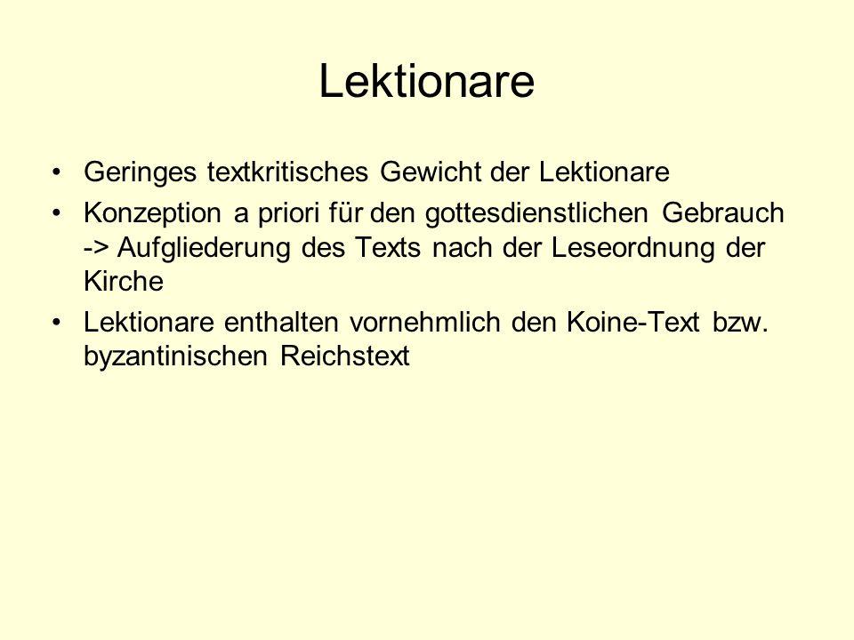 Lektionare Geringes textkritisches Gewicht der Lektionare Konzeption a priori für den gottesdienstlichen Gebrauch -> Aufgliederung des Texts nach der