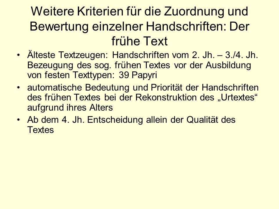 Weitere Kriterien für die Zuordnung und Bewertung einzelner Handschriften: Der frühe Text Älteste Textzeugen: Handschriften vom 2. Jh. – 3./4. Jh. Bez