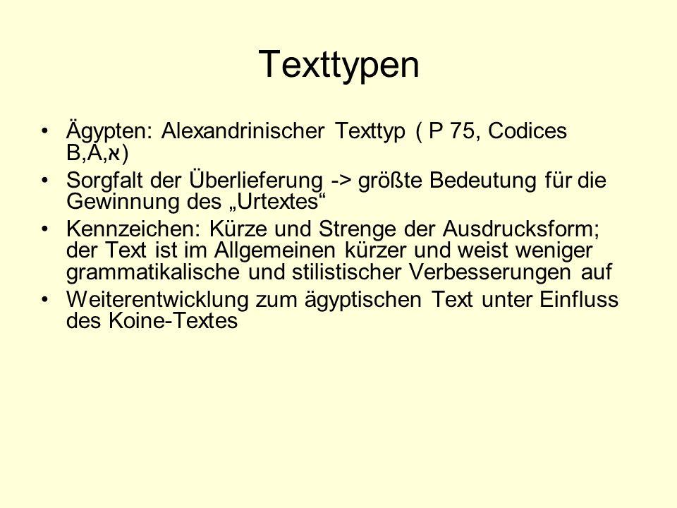 Texttypen Ägypten: Alexandrinischer Texttyp ( P 75, Codices B,A,א) Sorgfalt der Überlieferung -> größte Bedeutung für die Gewinnung des Urtextes Kennz
