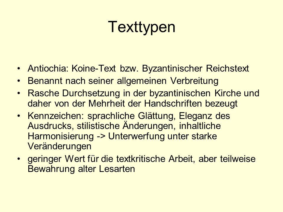 Texttypen Antiochia: Koine-Text bzw. Byzantinischer Reichstext Benannt nach seiner allgemeinen Verbreitung Rasche Durchsetzung in der byzantinischen K