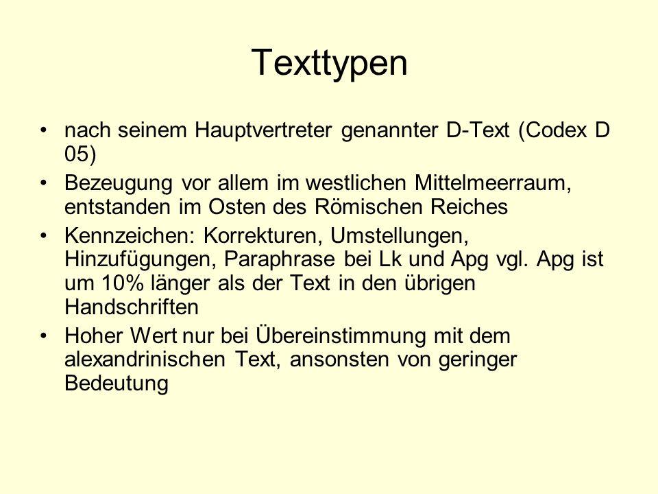 Texttypen nach seinem Hauptvertreter genannter D-Text (Codex D 05) Bezeugung vor allem im westlichen Mittelmeerraum, entstanden im Osten des Römischen