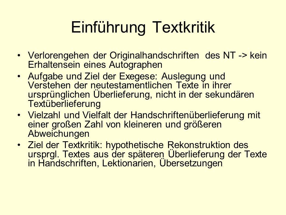 Einführung Textkritik Verlorengehen der Originalhandschriften des NT -> kein Erhaltensein eines Autographen Aufgabe und Ziel der Exegese: Auslegung un