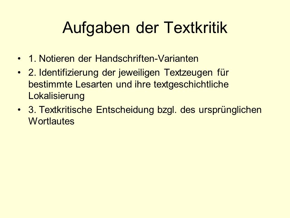 Aufgaben der Textkritik 1. Notieren der Handschriften-Varianten 2. Identifizierung der jeweiligen Textzeugen für bestimmte Lesarten und ihre textgesch