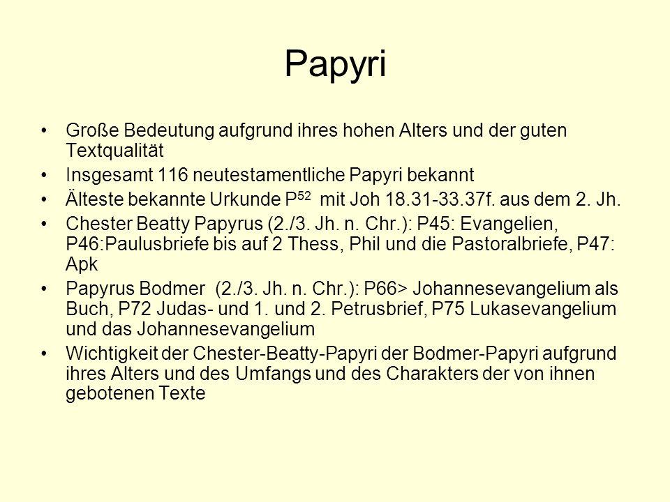 Papyri Große Bedeutung aufgrund ihres hohen Alters und der guten Textqualität Insgesamt 116 neutestamentliche Papyri bekannt Älteste bekannte Urkunde