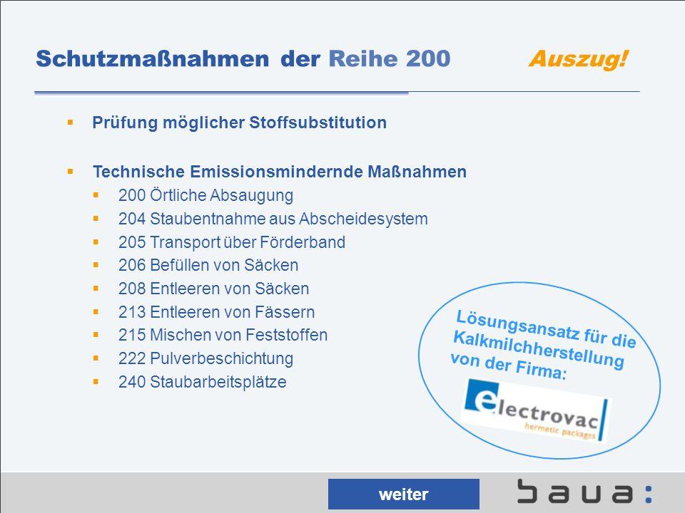 Schutzmaßnahmen der Reihe 200 Auszug! Prüfung möglicher Stoffsubstitution Technische Emissionsmindernde Maßnahmen 200 Örtliche Absaugung 204 Staubentn