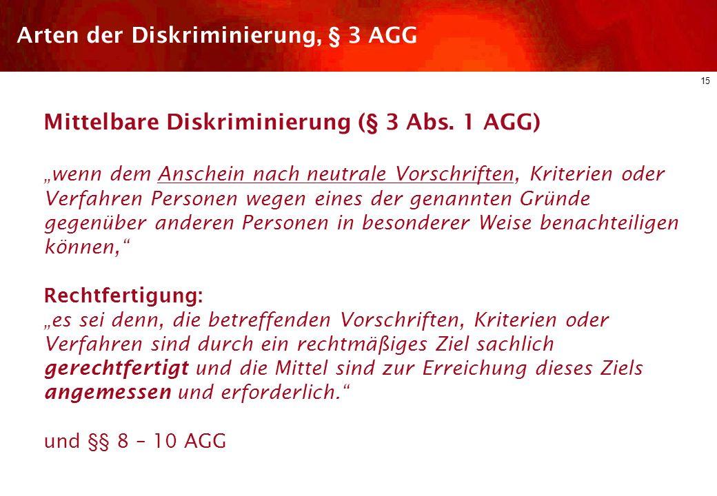 14 Arten der Diskriminierung, § 3 AGG Unmittelbare Diskriminierung (§ 3 Abs. 1 AGG) wenn eine Person wegen eines in § 1 genannten Merkmale eine wenige