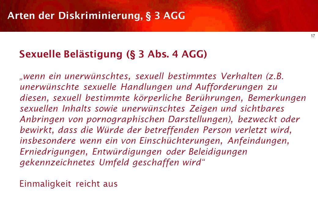 16 Arten der Diskriminierung, § 3 AGG Belästigung (§ 3 Abs. 3 AGG) wenn unerwünschte Verhaltensweisen, die mit einem der genannten Gründe im Zusammenh