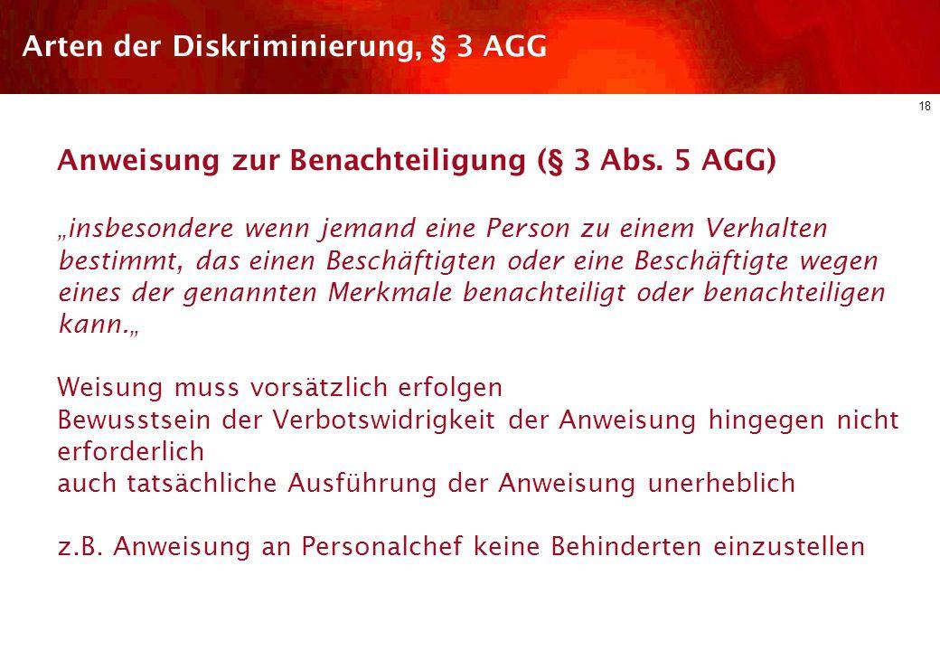 17 Arten der Diskriminierung, § 3 AGG Sexuelle Belästigung (§ 3 Abs. 4 AGG) wenn ein unerwünschtes, sexuell bestimmtes Verhalten (z.B. unerwünschte se