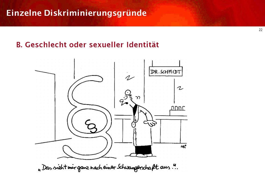 21 Einzelne Diskriminierungsgründe B. Geschlecht oder sexueller Identität zum Merkmal des Geschlechts gehören auch alle damit im Zusammenhang stehende
