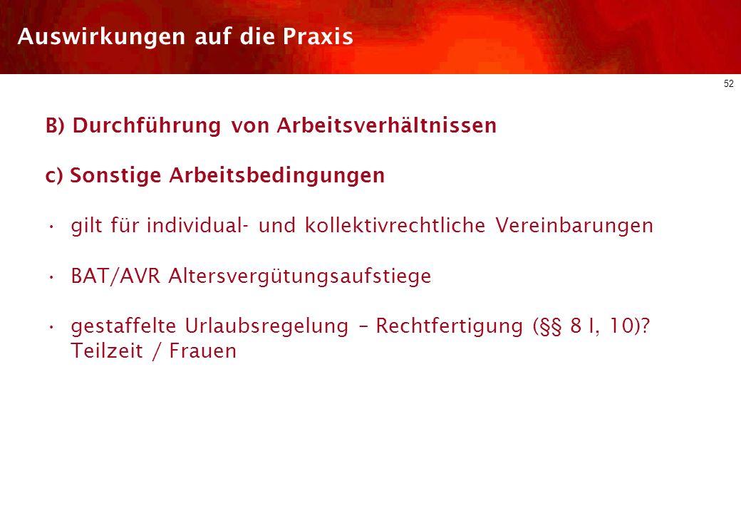 51 Auswirkungen auf die Praxis B) Durchführung von Arbeitsverhältnissen b. Arbeitsentgelt Schon Art. 141 EGV/§ 612 III BGB gebietet Gleiches Entgelt f