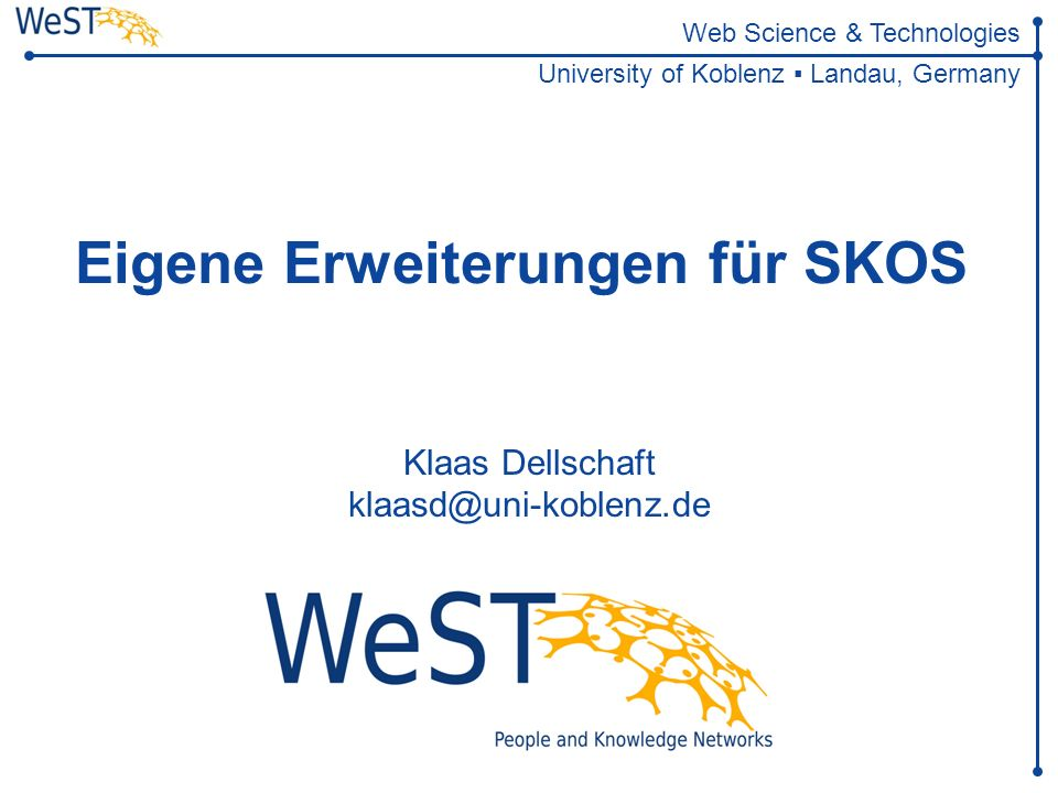 Web Science & Technologies University of Koblenz Landau, Germany Eigene Erweiterungen für SKOS Klaas Dellschaft klaasd@uni-koblenz.de