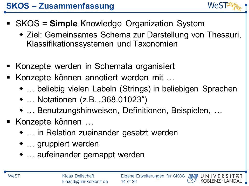 Klaas Dellschaft klaasd@uni-koblenz.de Eigene Erweiterungen für SKOS 14 of 28 WeST SKOS – Zusammenfassung SKOS = Simple Knowledge Organization System