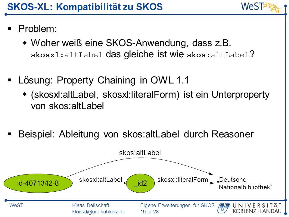 Klaas Dellschaft klaasd@uni-koblenz.de Eigene Erweiterungen für SKOS 19 of 28 WeST SKOS-XL: Kompatibilität zu SKOS Problem: Woher weiß eine SKOS-Anwen