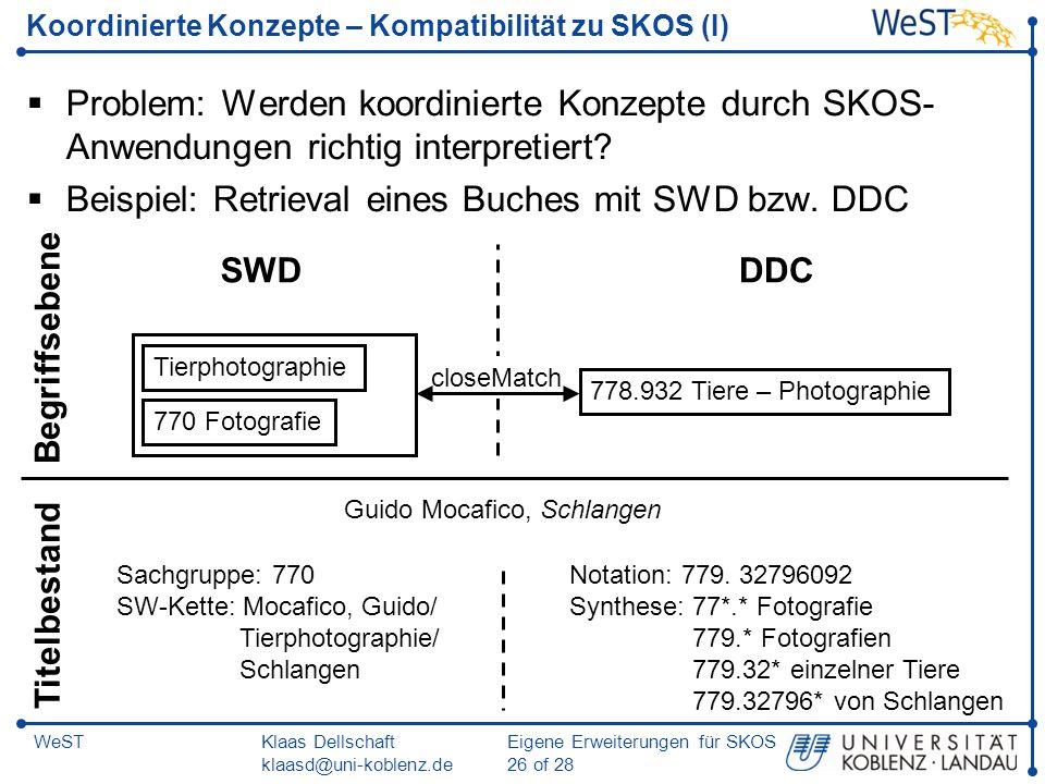 Klaas Dellschaft klaasd@uni-koblenz.de Eigene Erweiterungen für SKOS 26 of 28 WeST Koordinierte Konzepte – Kompatibilität zu SKOS (I) Problem: Werden