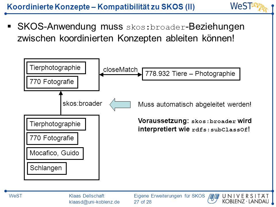 Klaas Dellschaft klaasd@uni-koblenz.de Eigene Erweiterungen für SKOS 27 of 28 WeST Koordinierte Konzepte – Kompatibilität zu SKOS (II) SKOS-Anwendung