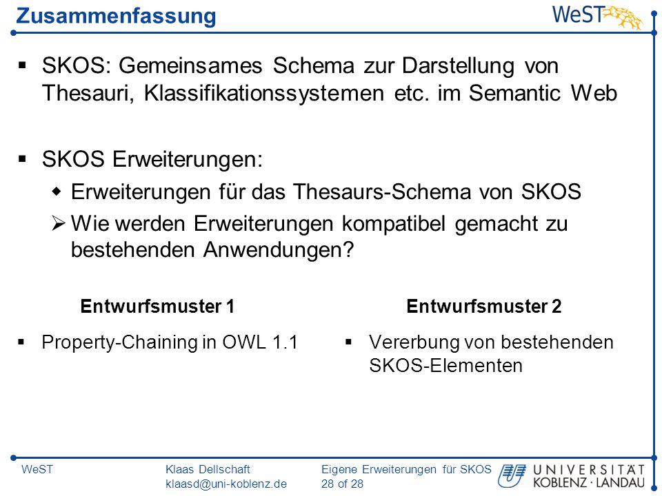 Klaas Dellschaft klaasd@uni-koblenz.de Eigene Erweiterungen für SKOS 28 of 28 WeST Zusammenfassung Property-Chaining in OWL 1.1 Vererbung von bestehen