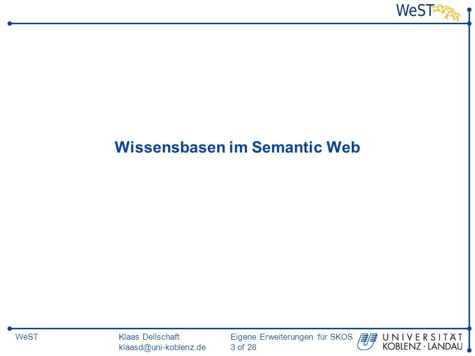 Klaas Dellschaft klaasd@uni-koblenz.de Eigene Erweiterungen für SKOS 3 of 28 WeST Wissensbasen im Semantic Web