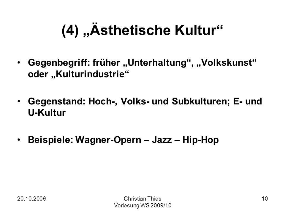 20.10.2009Christian Thies Vorlesung WS 2009/10 10 (4) Ästhetische Kultur Gegenbegriff: früher Unterhaltung, Volkskunst oder Kulturindustrie Gegenstand