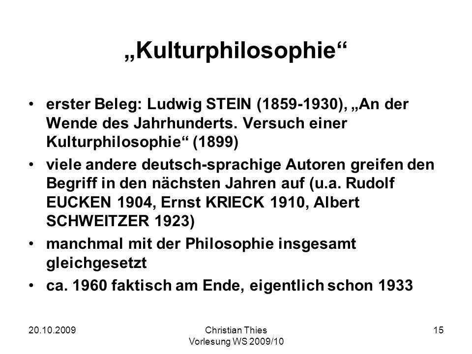 20.10.2009Christian Thies Vorlesung WS 2009/10 15 Kulturphilosophie erster Beleg: Ludwig STEIN (1859-1930), An der Wende des Jahrhunderts. Versuch ein