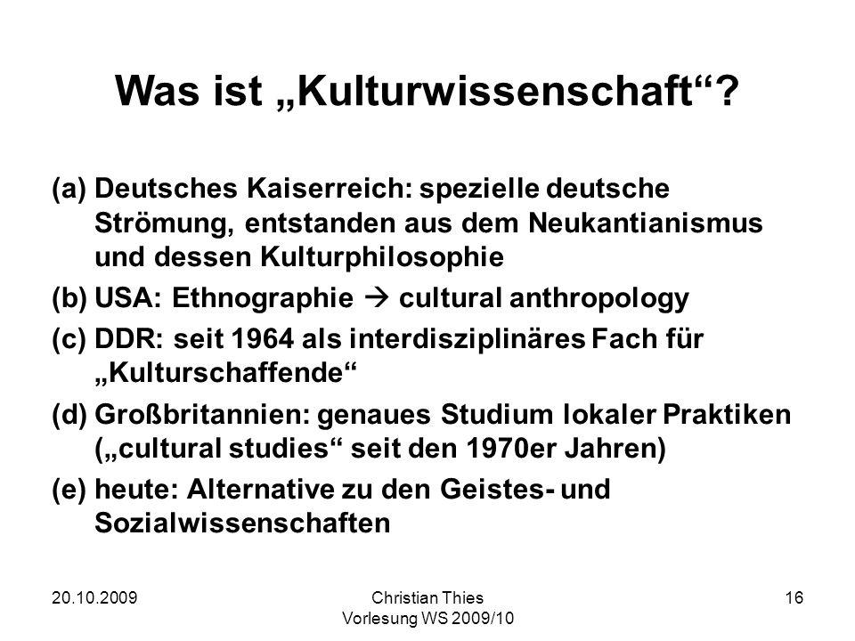 20.10.2009Christian Thies Vorlesung WS 2009/10 16 Was ist Kulturwissenschaft? (a)Deutsches Kaiserreich: spezielle deutsche Strömung, entstanden aus de