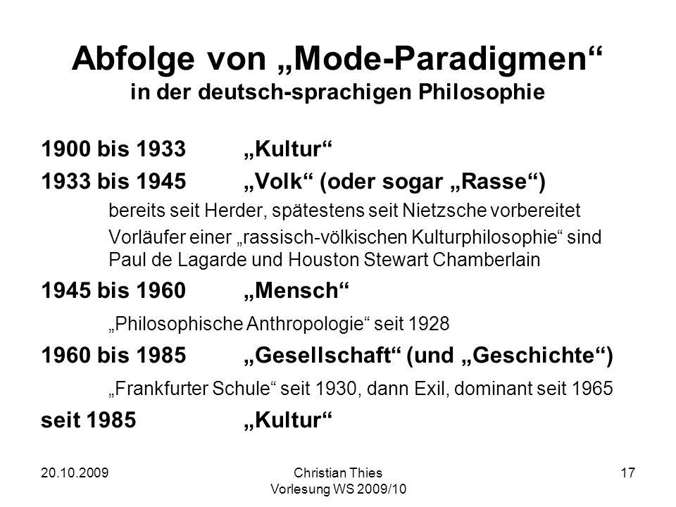 20.10.2009Christian Thies Vorlesung WS 2009/10 17 Abfolge von Mode-Paradigmen in der deutsch-sprachigen Philosophie 1900 bis 1933Kultur 1933 bis 1945