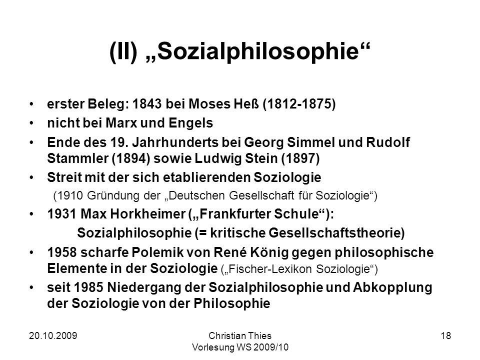 20.10.2009Christian Thies Vorlesung WS 2009/10 18 (II) Sozialphilosophie erster Beleg: 1843 bei Moses Heß (1812-1875) nicht bei Marx und Engels Ende d