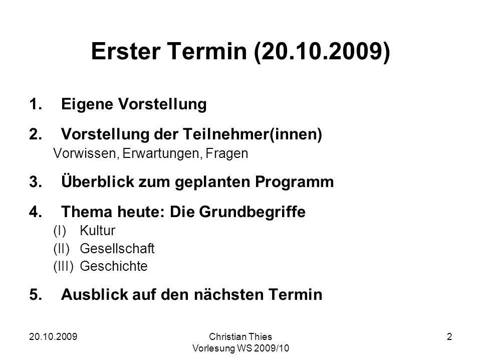 20.10.2009Christian Thies Vorlesung WS 2009/10 2 Erster Termin (20.10.2009) 1.Eigene Vorstellung 2.Vorstellung der Teilnehmer(innen) Vorwissen, Erwart