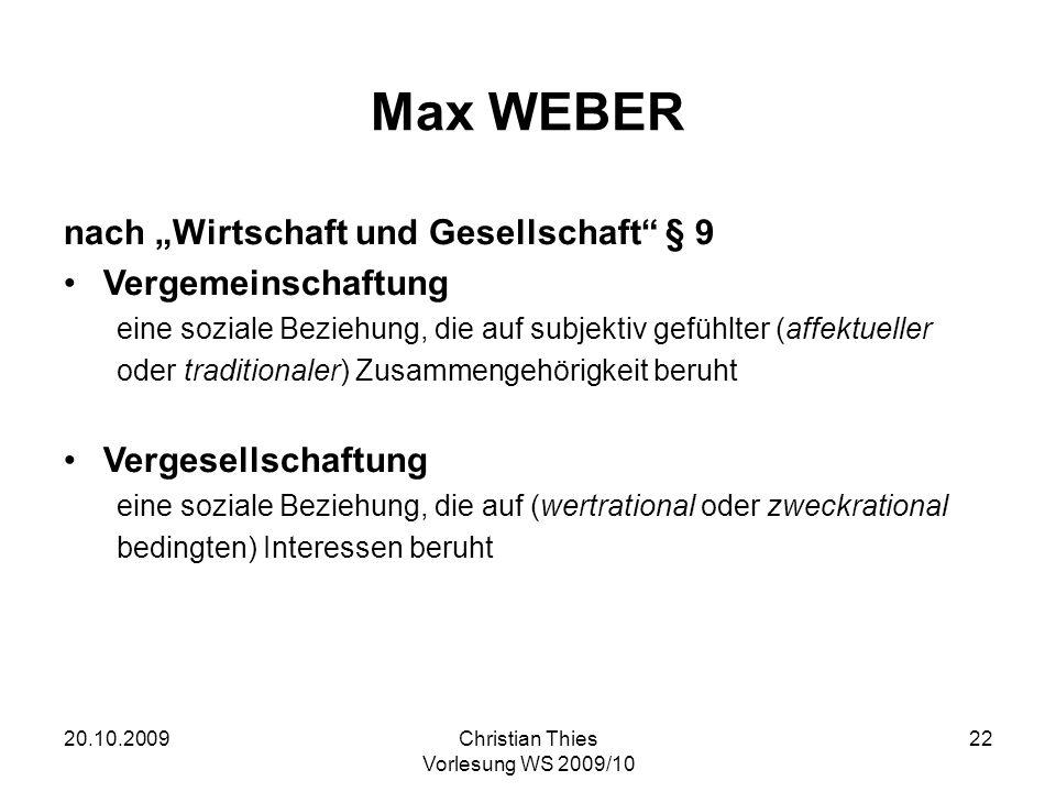 20.10.2009Christian Thies Vorlesung WS 2009/10 22 Max WEBER nach Wirtschaft und Gesellschaft § 9 Vergemeinschaftung eine soziale Beziehung, die auf su