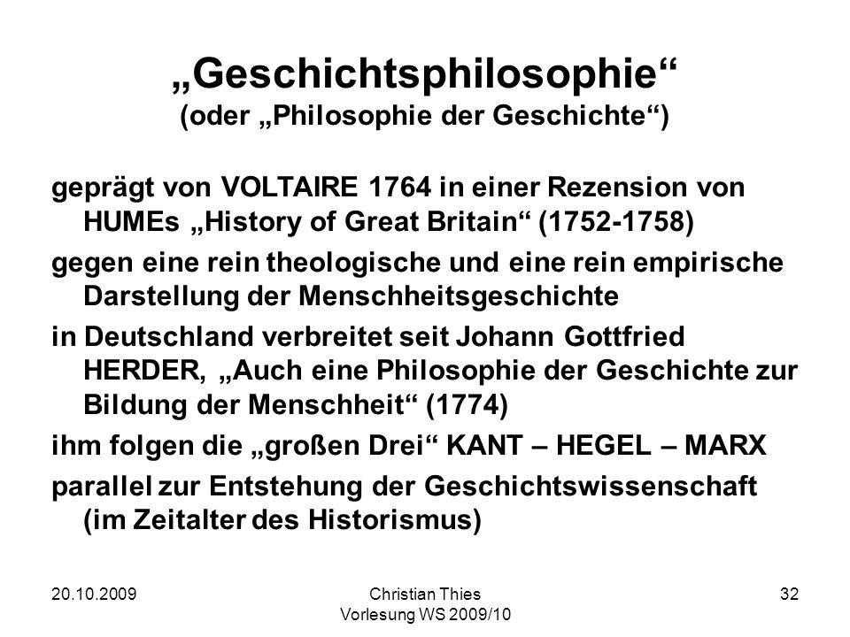 20.10.2009Christian Thies Vorlesung WS 2009/10 32 Geschichtsphilosophie (oder Philosophie der Geschichte) geprägt von VOLTAIRE 1764 in einer Rezension
