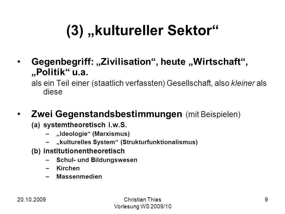 20.10.2009Christian Thies Vorlesung WS 2009/10 9 (3) kultureller Sektor Gegenbegriff: Zivilisation, heute Wirtschaft, Politik u.a. als ein Teil einer